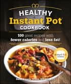 The Healthy Instant Pot Cookbook - 100 great recipes with fewer calories and less fat ebook by Dana Angelo White MS,  RD,  ATC