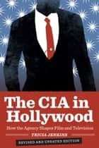 The CIA in Hollywood ebook by Tricia Jenkins