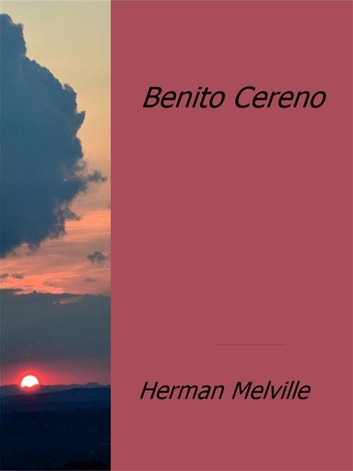 an analysis of benito cerano a story by herman melville Find all available study guides and summaries for benito cereno by herman melville if there is a sparknotes, shmoop, or cliff notes guide, we will have it listed here.