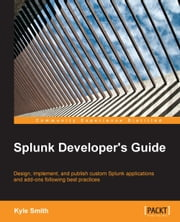 Splunk Developer's Guide ebook by Kyle Smith