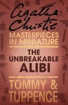 The Unbreakable Alibi: An Agatha Christie Short Story ebook by Agatha Christie