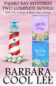 Pajaro Bay Mysteries Two Complete Novels: Little Fox Cottage & Rum Cake Cottage ebook by Barbara Cool Lee