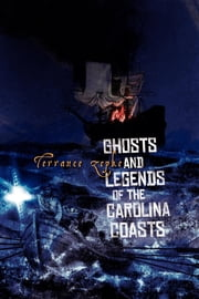 Ghosts and Legends of the Carolina Coasts ebook by Terrance Zepke