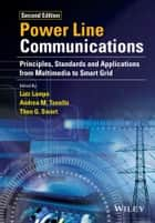 Power Line Communications - Principles, Standards and Applications from Multimedia to Smart Grid ebook by Lutz Lampe, Andrea M. Tonello, Theo G. Swart