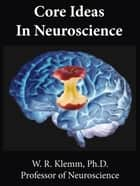 Core Ideas in Neuroscience, 2nd Edition ebook by W. R. Klemm