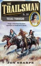The Trailsman #380 - Texas Tornado ebook by Jon Sharpe