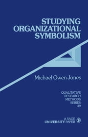 Studying Organizational Symbolism - What, How, Why? ebook by Mr. Michael Owen Jones