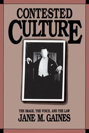 Contested Culture - The Image, the Voice, and the Law ebook by Jane M. Gaines