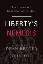 Liberty's Nemesis - The Unchecked Expansion of the State ebook by