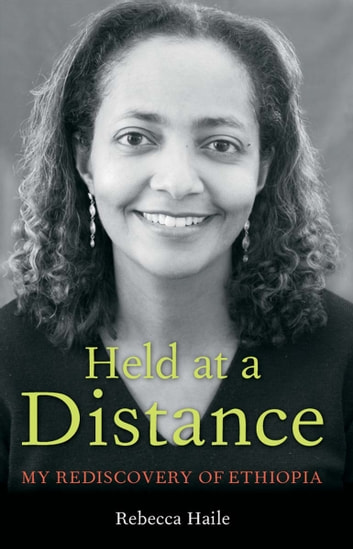 Held at a Distance - My Rediscovery of Ethiopia ebook by Rebecca G. Haile