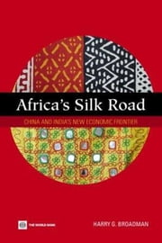 Africa's Silk Road: China and India's New Economic Frontier ebook by Broadman, Harry G.