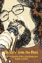 Ole Harv: Livin' the Blues ebook by Barry R. Heflick