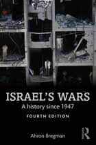 Israel's Wars - A History Since 1947 ebook by Ahron Bregman