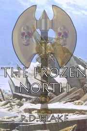 The Frozen North ebook by P.D Blake