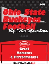 Ohio State Buckeyes Football: By The Numbers ebook by Kick The Ball