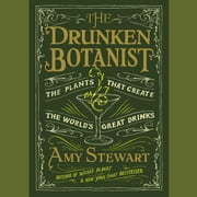 The Drunken Botanist - The Plants That Create the World's Great Drinks audiobook by Amy Stewart