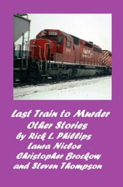 Last Train to Murder and Other Stories - The Joshua Adams Mysteries ebook by Rick L. Phillips, Laura Nicole, Steven Thompson,...
