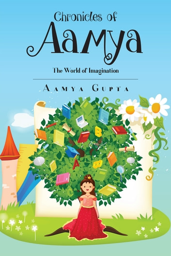 Chronicles of Aamya - The World of Imagination ebook by Aamya Gupta