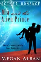 Mia and the Alien Prince ebook by Megan Reddaway