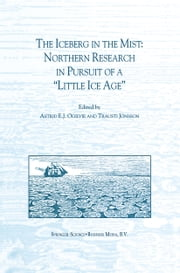 "The Iceberg in the Mist: Northern Research in Pursuit of a ""Little Ice Age"" ebook by A.E.J. Ogilvie,Trausti Jónsson"