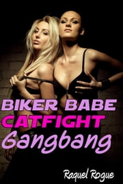 Biker Babe Catfight Gangbang ebook by Raquel Rogue