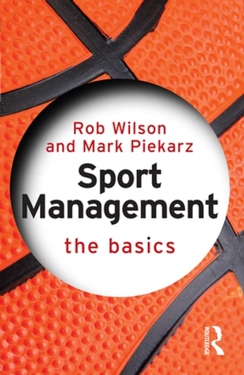 Sport Management: The Basics ebook by Rob Wilson,Mark Piekarz