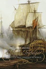 Nelson's Trafalgar - The Battle That Changed the World ebook by Roy Adkins