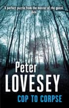 Cop To Corpse - 12 ebook by Peter Lovesey