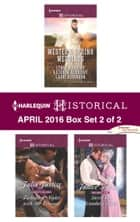 Harlequin Historical April 2016 - Box Set 2 of 2 - An Anthology ebook by Lynna Banning, Kathryn Albright, Lauri Robinson,...