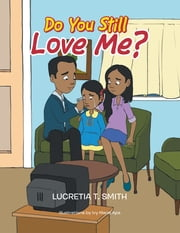 Do You Still Love Me? ebook by Lucretia T. Smith, Ivy Marie Apa