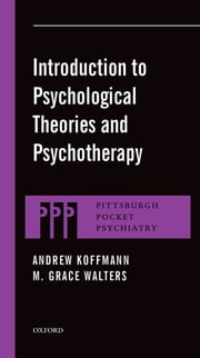 Introduction to Psychological Theories and Psychotherapy ebook by Andrew Koffmann,M. Grace Walters