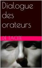 Dialogue des orateurs ebook by Tacite
