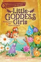 Persephone & the Giant Flowers - Little Goddess Girls 2 ebook by Joan Holub, Suzanne Williams, Yuyi Chen