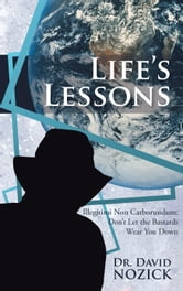 Life's Lessons - Illegitimi Non Carborundum: Don't Let the Bastards Wear You Down ebook by Dr. David Nozick
