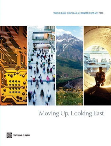 World Bank South Asia Economic Update 2010: Moving Up, Looking East ebook by World Bank