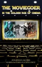 The Moviegoer in the Golden Age of Cinema ebook by Jonathan Jacobs