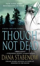 Though Not Dead - A Kate Shugak Novel eBook by Dana Stabenow