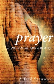 Prayer - A Personal Testimony ebook by Alfred Stanway
