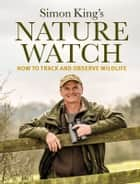 Nature Watch - How To Track and Observe Wildlife ebook by Simon King