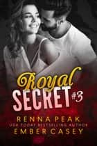 Royal Secret #3 ebook by Ember Casey, Renna Peak