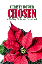 Chosen: A 31-Day Christmas Devotiional ebook by Christy Bower