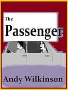 The Passenger ebook by Andy Wilkinson