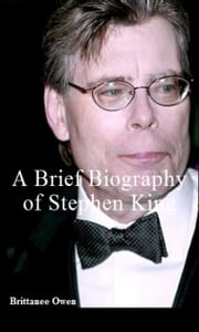 A Brief Biography of Stephen King ebook by Brittanee Owen