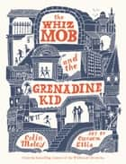 The Whiz Mob and the Grenadine Kid ebook by Colin Meloy, Carson Ellis