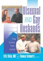 Bisexual and Gay Husbands ebook by Fritz Klein,Thomas R Schwartz