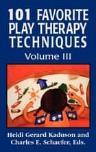 101 Favorite Play Therapy Techniques ebook by Heidi Kaduson, Charles Schaefer
