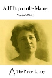A Hilltop on the Marne ebook by Mildred Aldrich