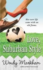 Love, Suburban Style ebook by Wendy Markham