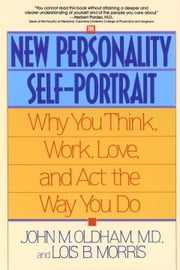 The New Personality Self-Portrait - Why You Think, Work, Love and Act the Way You Do ebook by John Oldham,Lois B. Morris