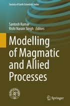 Modelling of Magmatic and Allied Processes ebook by Santosh Kumar,Rishi Narain Singh